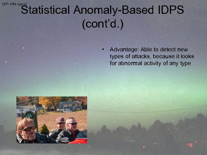 Statistical Anomaly-Based IDPS (cont'd. ) • Advantage: Able to detect new types of attacks,