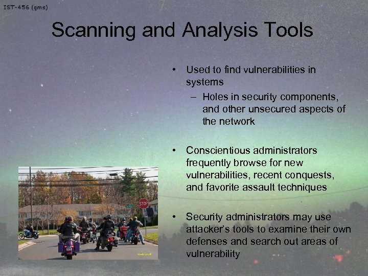 Scanning and Analysis Tools • Used to find vulnerabilities in systems – Holes in