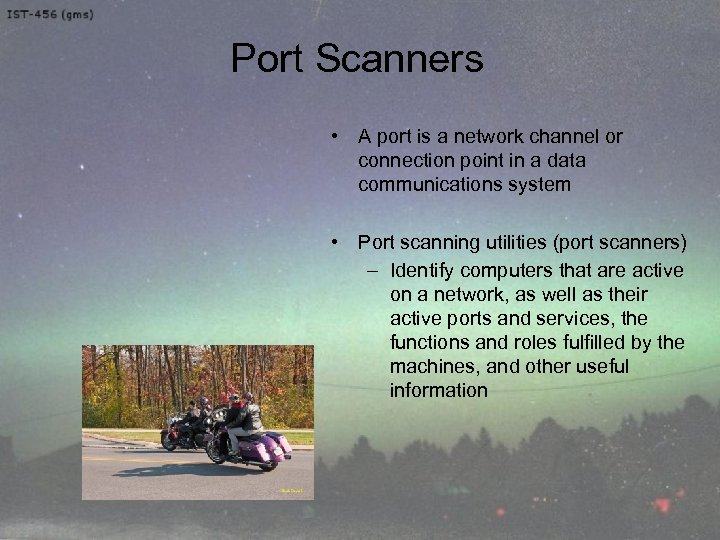 Port Scanners • A port is a network channel or connection point in a