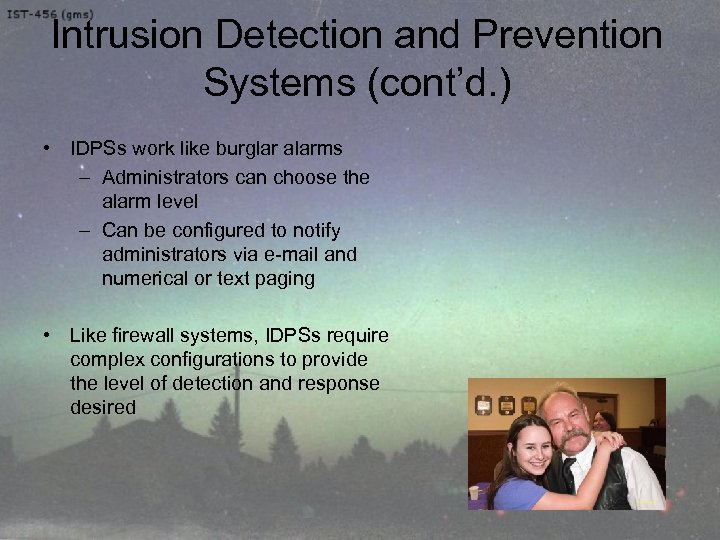 Intrusion Detection and Prevention Systems (cont'd. ) • IDPSs work like burglar alarms –