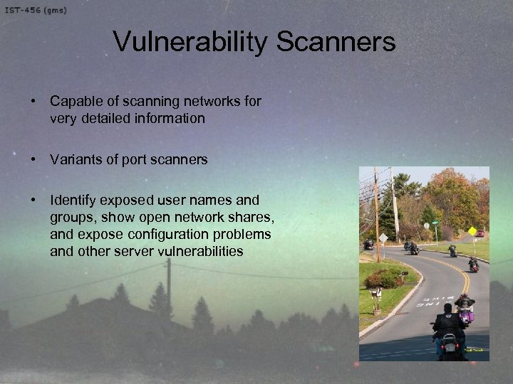 Vulnerability Scanners • Capable of scanning networks for very detailed information • Variants of