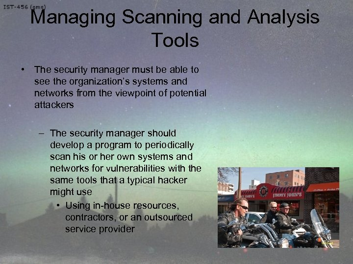 Managing Scanning and Analysis Tools • The security manager must be able to see
