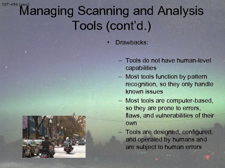 Managing Scanning and Analysis Tools (cont'd. ) • Drawbacks: – Tools do not have