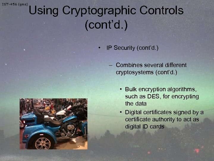 Using Cryptographic Controls (cont'd. ) • IP Security (cont'd. ) – Combines several different
