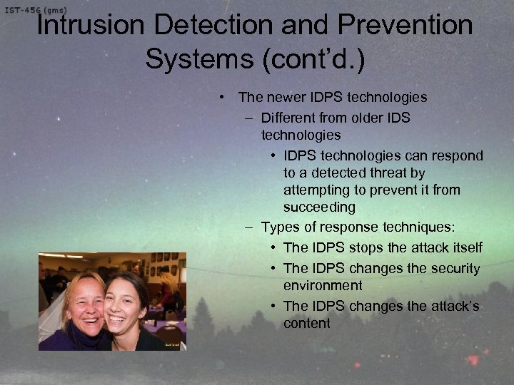 Intrusion Detection and Prevention Systems (cont'd. ) • The newer IDPS technologies – Different