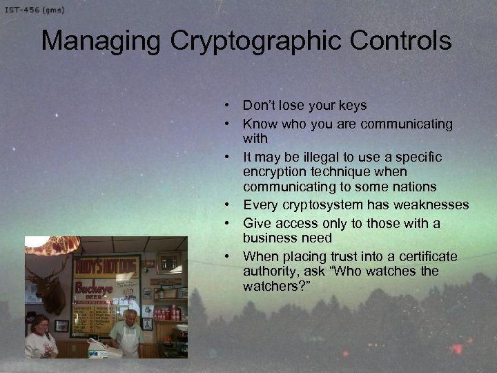 Managing Cryptographic Controls • Don't lose your keys • Know who you are communicating