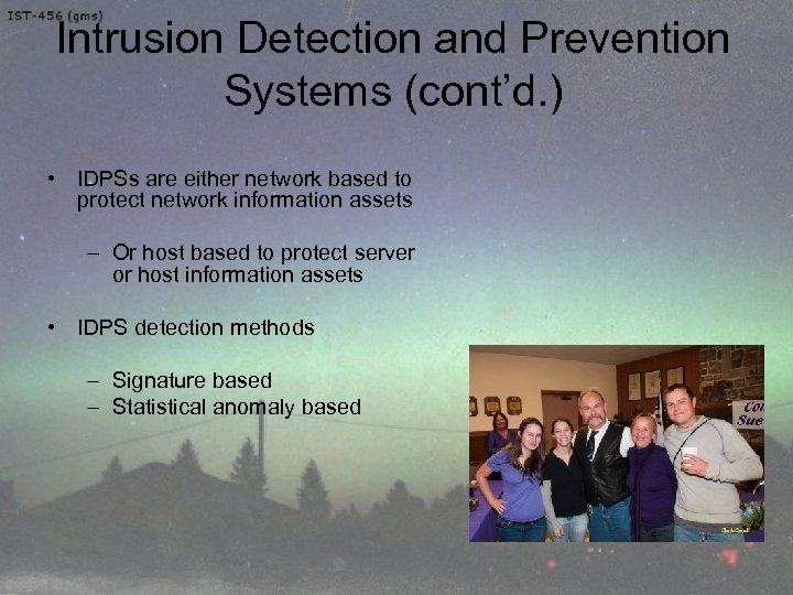 Intrusion Detection and Prevention Systems (cont'd. ) • IDPSs are either network based to