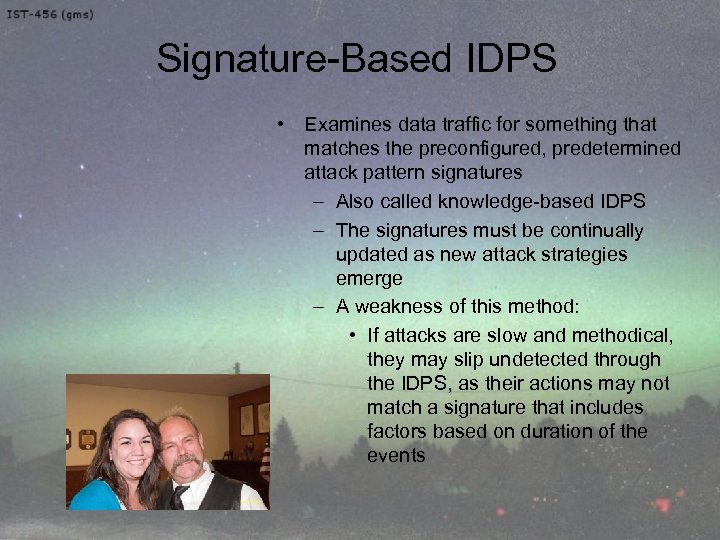 Signature-Based IDPS • Examines data traffic for something that matches the preconfigured, predetermined attack