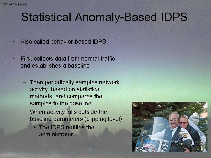 Statistical Anomaly-Based IDPS • Also called behavior-based IDPS • First collects data from normal