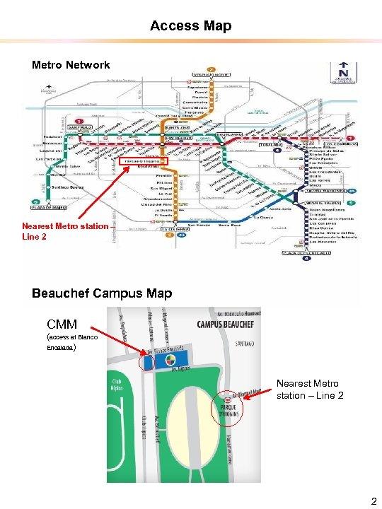 Access Map Metro Network Nearest Metro station – Line 2 Beauchef Campus Map CMM