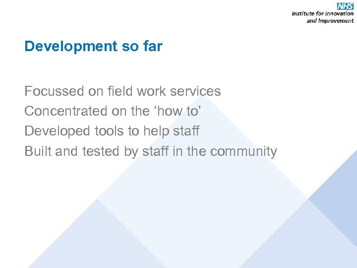 Development so far Focussed on field work services Concentrated on the 'how to' Developed