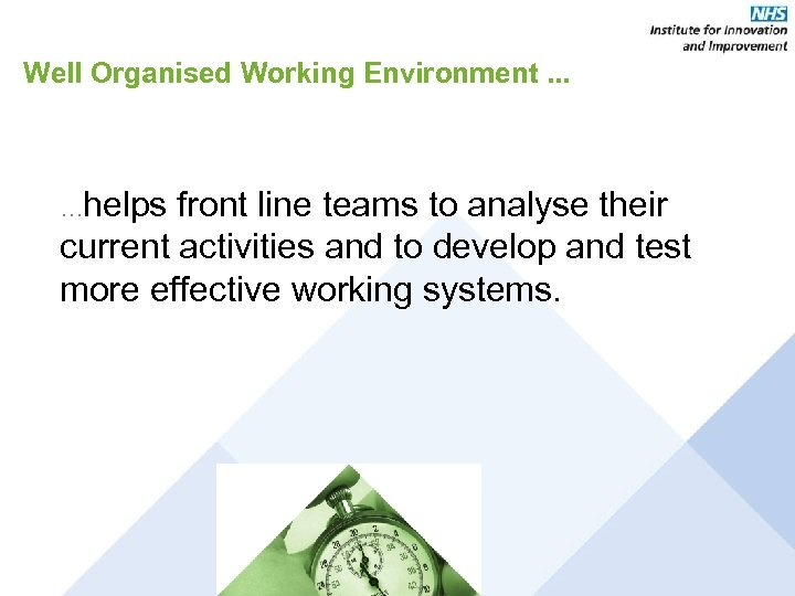 Well Organised Working Environment. . . …helps front line teams to analyse their current