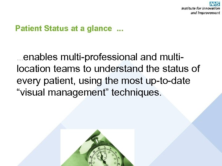 Patient Status at a glance. . . …enables multi-professional and multi- location teams to