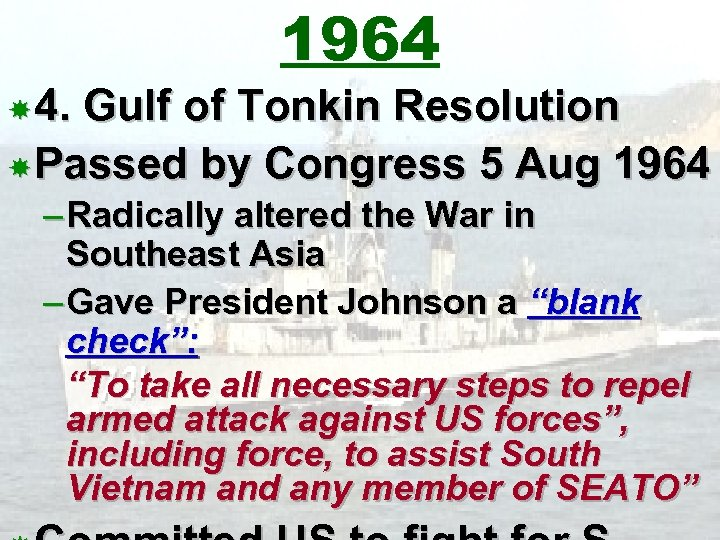 1964 4. Gulf of Tonkin Resolution Passed by Congress 5 Aug 1964 – Radically