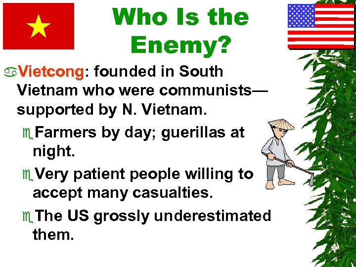 Who Is the Enemy? a. Vietcong: Vietcong founded in South Vietnam who were communists—