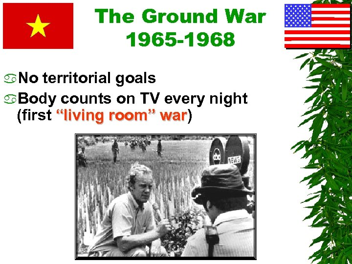 The Ground War 1965 -1968 a. No territorial goals a. Body counts on TV