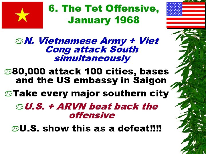 6. The Tet Offensive, January 1968 a. N. Vietnamese Army + Viet Cong attack