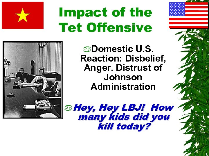 Impact of the Tet Offensive a. Domestic U. S. Reaction: Disbelief, Anger, Distrust of