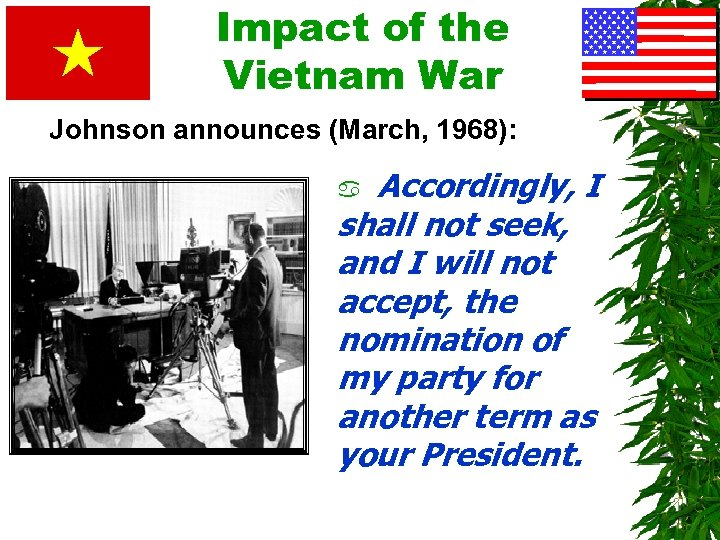 Impact of the Vietnam War Johnson announces (March, 1968): Accordingly, I shall not seek,