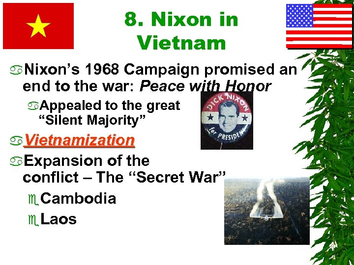 8. Nixon in Vietnam a. Nixon's 1968 Campaign promised an end to the war: