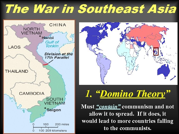"""The War in Southeast Asia vn map 1. """"Domino Theory"""" Must """"contain"""" communism and"""