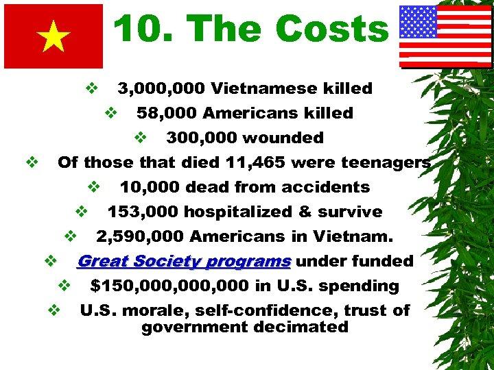 10. The Costs v 3, 000 Vietnamese killed v 58, 000 Americans killed v