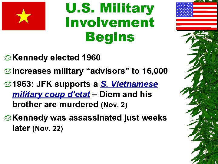 """U. S. Military Involvement Begins a Kennedy elected 1960 a Increases military """"advisors"""" to"""