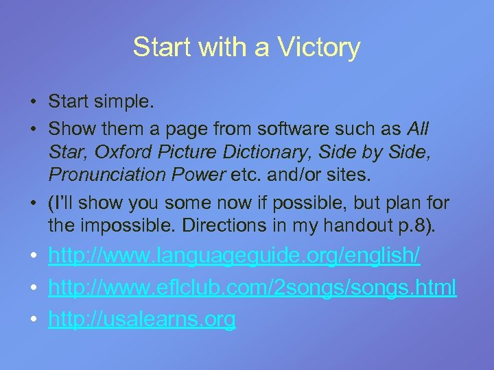 Start with a Victory • Start simple. • Show them a page from software