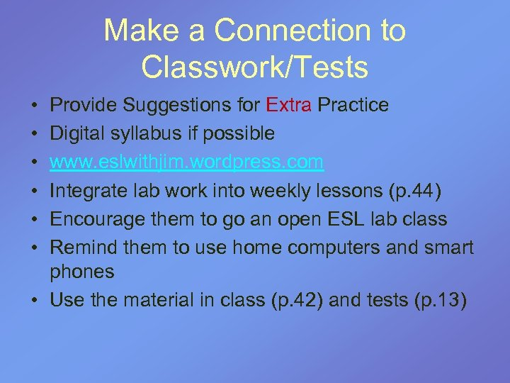Make a Connection to Classwork/Tests • • • Provide Suggestions for Extra Practice Digital