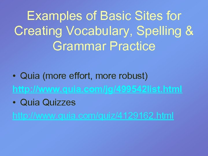 Examples of Basic Sites for Creating Vocabulary, Spelling & Grammar Practice • Quia (more
