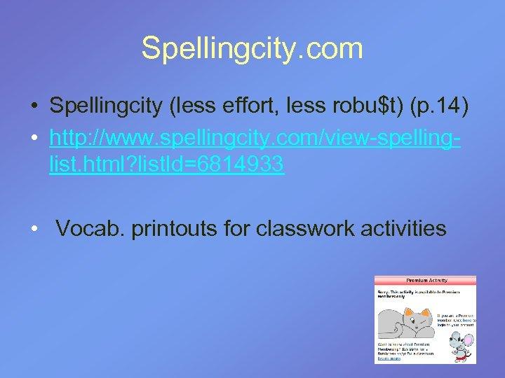 Spellingcity. com • Spellingcity (less effort, less robu$t) (p. 14) • http: //www. spellingcity.