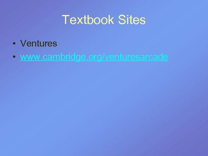 Textbook Sites • Ventures • www. cambridge. org/venturesarcade