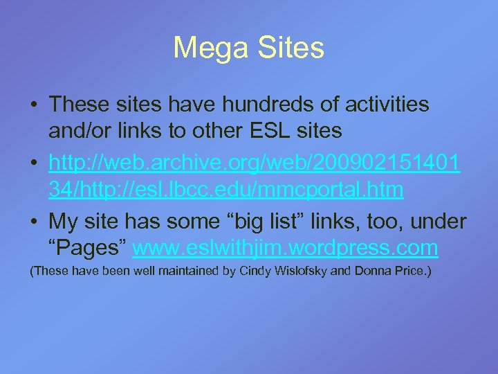 Mega Sites • These sites have hundreds of activities and/or links to other ESL