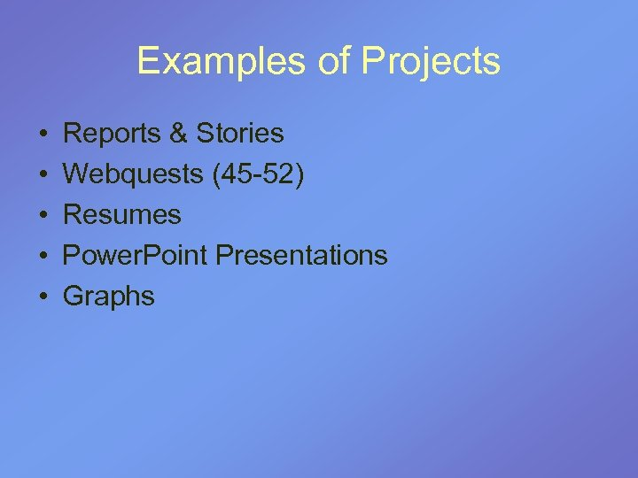 Examples of Projects • • • Reports & Stories Webquests (45 -52) Resumes Power.
