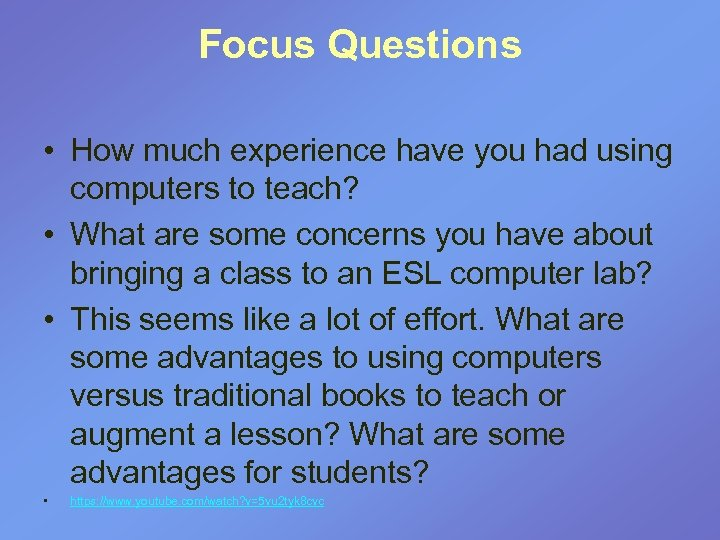 Focus Questions • How much experience have you had using computers to teach? •