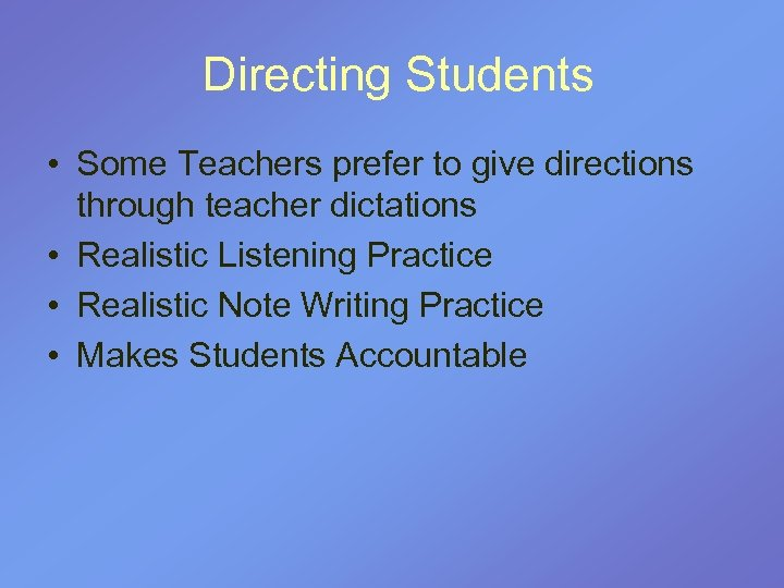 Directing Students • Some Teachers prefer to give directions through teacher dictations •