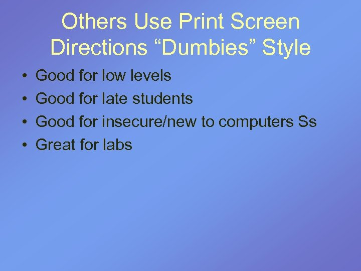 "Others Use Print Screen Directions ""Dumbies"" Style • • Good for low levels Good"