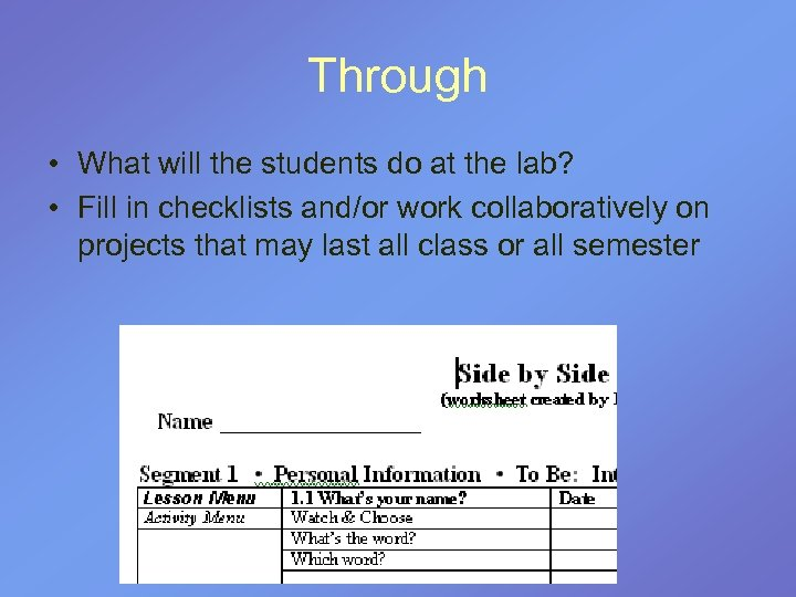 Through • What will the students do at the lab? • Fill in checklists