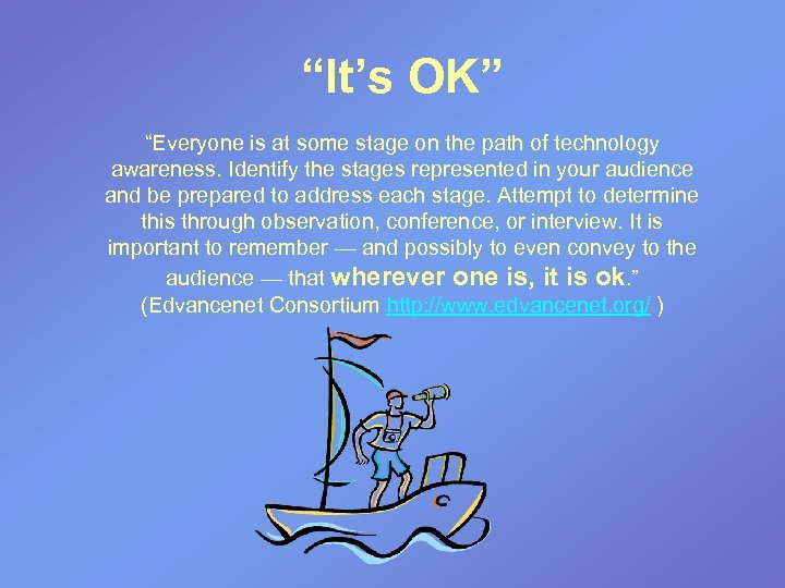 """It's OK"" ""Everyone is at some stage on the path of technology awareness. Identify"