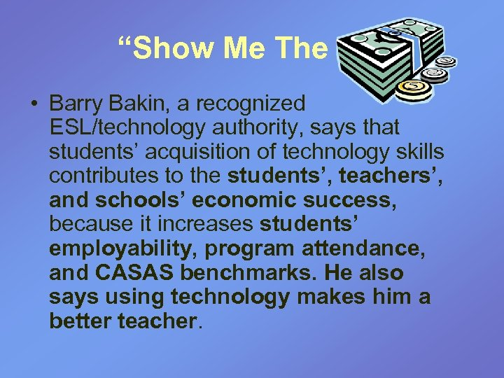 """Show Me The …. "" • Barry Bakin, a recognized ESL/technology authority, says that"