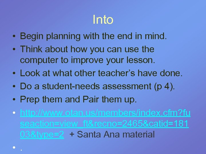 Into • Begin planning with the end in mind. • Think about how you