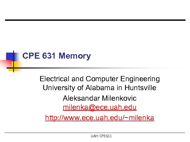 CPE 631 Memory Electrical and Computer Engineering University of Alabama in Huntsville Aleksandar Milenkovic