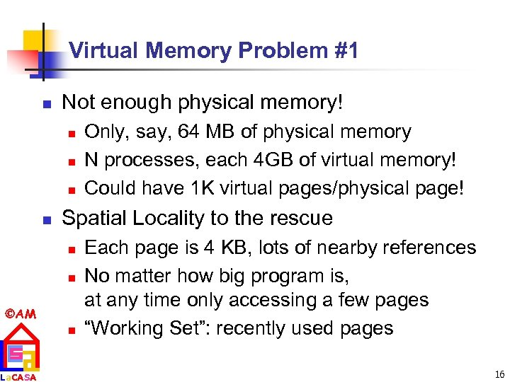 Virtual Memory Problem #1 n Not enough physical memory! n n Spatial Locality to