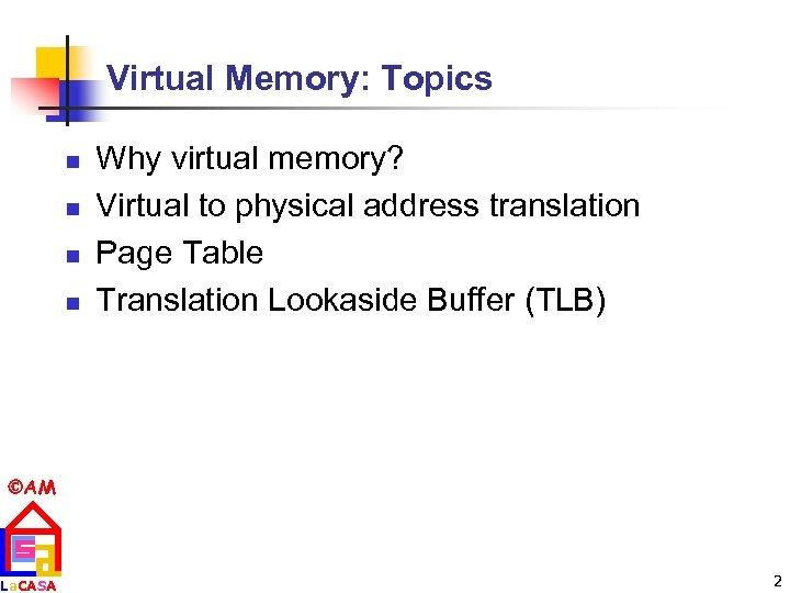 Virtual Memory: Topics n n Why virtual memory? Virtual to physical address translation Page