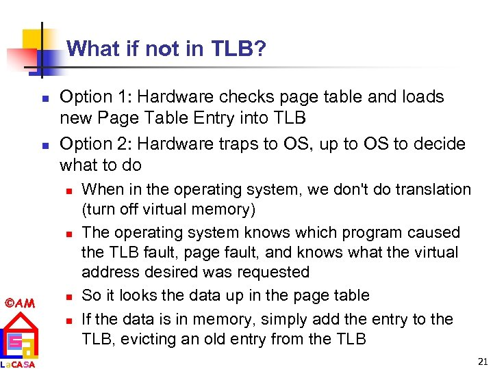 What if not in TLB? n n Option 1: Hardware checks page table and