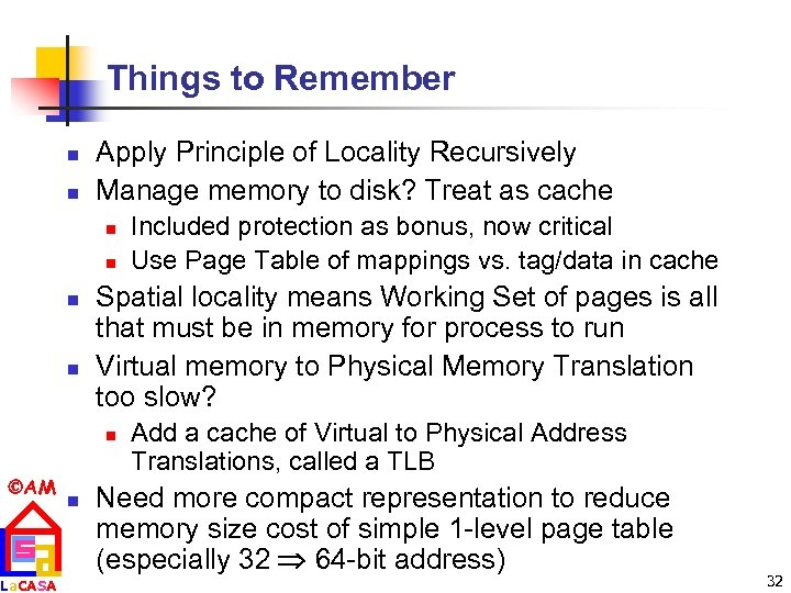 Things to Remember n n Apply Principle of Locality Recursively Manage memory to disk?