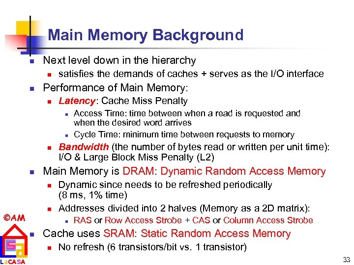 Main Memory Background n Next level down in the hierarchy n n satisfies the