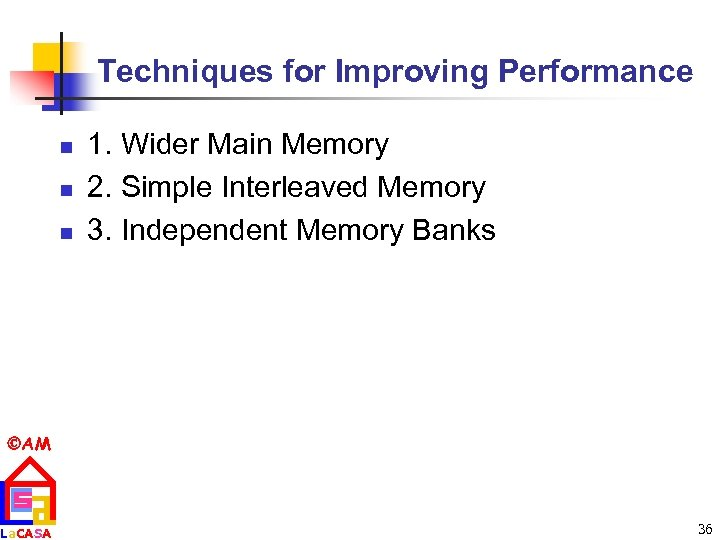 Techniques for Improving Performance n n n 1. Wider Main Memory 2. Simple Interleaved