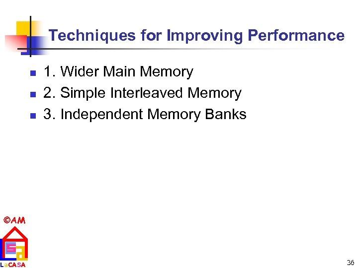 Techniques for Improving Performance n n n 1. Wider Main Memory 2. Simple Interleaved