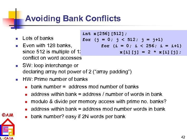 Avoiding Bank Conflicts n n AM La. CASA int x[256][512]; Lots of banks for
